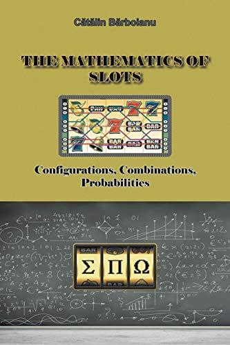 The Mathematics of Slots: Configurations, Combinations, Probabilities