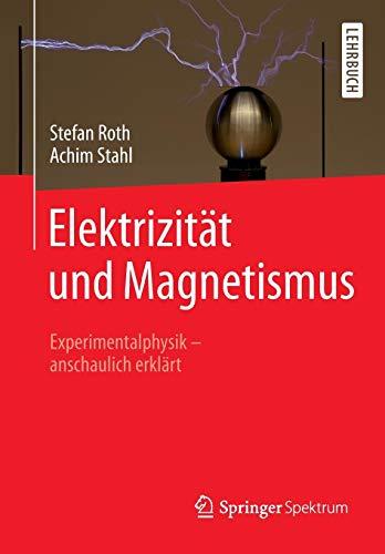 Elektrizität und Magnetismus: Experimentalphysik – anschaulich erklärt
