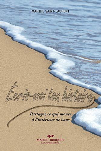 Écris-moi ton histoire: Partagez ce qui monte à l'intérieur de vous par Marthe Saint-Laurent