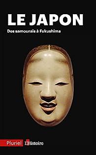 Le Japon : Des samouraïs à Fukushima par  L'Histoire