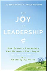 The Joy of Leadership: How Positive Psychology Can Maximize Your Impact (and Make You Happier) in a Challenging World (English Edition) Kindle Ausgabe