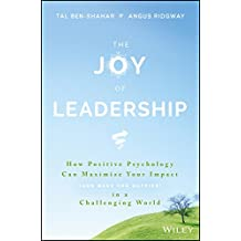 The Joy of Leadership: How Positive Psychology Can Maximize Your Impact (and Make You Happier) in a Challenging World (English Edition)