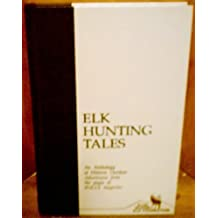 Elk Hunting Tales: An Anthology of Historic Outdoor Adventures from the Pages of Bugle Magazine (Rocky Mountain Elk Foundation Conservation Library) by Roosevelt, Theodore (1990) Hardcover