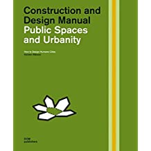 Public Spaces and Urbanity: Construction and Design Manual. How to Design Humane Cities