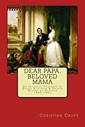 Dear Papa, Beloved Mama: Queen Victoria & Prince Albert As Parents by Christina Croft (2014-06-16)