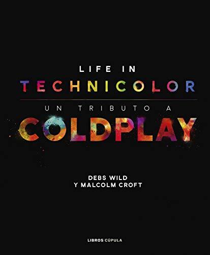 Coldplay. Life in Technicolor: Un tributo a Coldplay (Música y cine) por Malcolm Croft