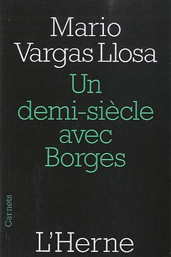 Un demi-siècle avec Borges : Prix Nobel de littérature 2010