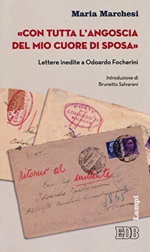 «Con tutta l'angoscia del mio cuore da sposa». Lettere inedite a Odoardo Focherini (Lampi) por Maria Marchesi