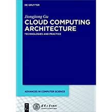 Cloud Computing Architecture: Technologies and Practice (Advances in Computer Science)