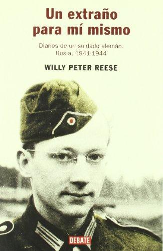Un extraño para mí mismo: Diarios de un soldado alemán. Rusia 1941-1944 (HISTORIAS)