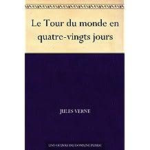 Le Tour du monde en quatre-vingts jours (French Edition)