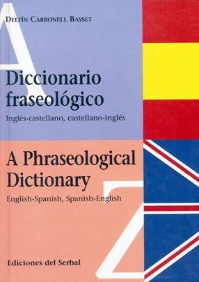 Diccionario fraseológico Inglés-castellano: A Phraseological Dictionary English-Spanish, Spanish-English (Lexicografía)