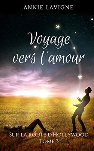 Voyage vers l'amour, tome 3 : Sur la route d'Hollywood par Annie Lavigne