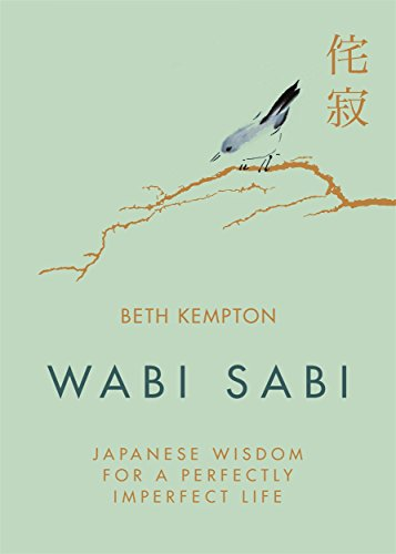 Wabi Sabi: Japanese Wisdom for a Perfectly Imperfect Life por Beth Kempton