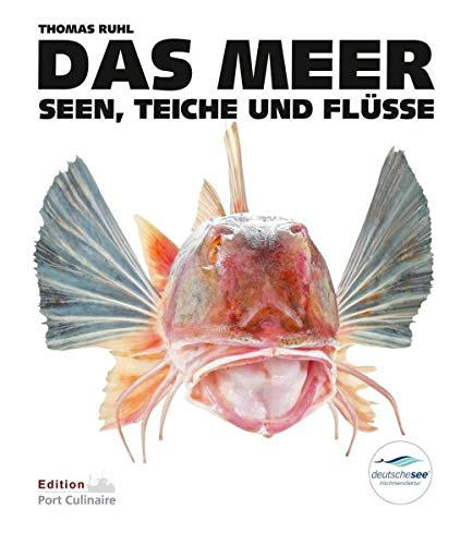 DAS MEER, Seen, Teiche und Flüsse: Das Culinarium der Fische, Lexikon, Küchenpraxis, Rezepte, Fischerei und Fischzucht