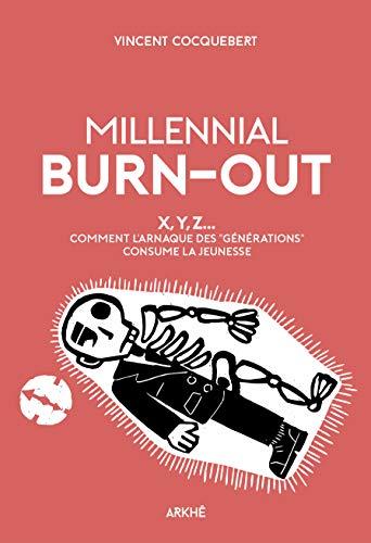 Millennial Burn-Out: X, Y, Z... Comment l'arnaque des « générations » consume la jeunesse par Vincent COCQUEBERT