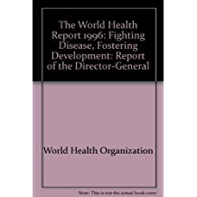 The World Health Report 1996: Fighting Disease, Fostering Development