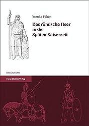 Das römische Heer in der Späten Kaiserzeit: Aus dem Französischen von Antje und Gottfried Kolde