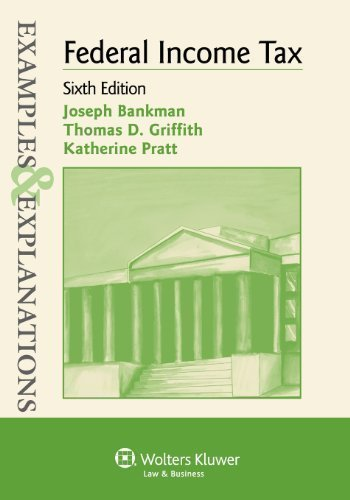 Examples & Explanations: Federal Income Taxation, 6th Edition 6th (sixth) Edition by Joseph Bankman, Thomas D. Griffith, Katherine Pratt published by Aspen Publishers (2011)