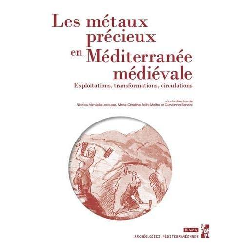 Les métaux précieux en Méditerranée médiévale : Exploitations, transformations, circulations