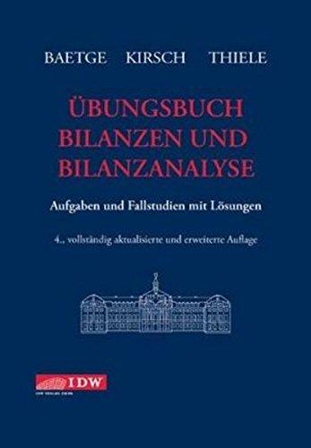 Übungsbuch Bilanzen und Bilanzanalyse: Aufgaben und Fallstudien mit Lösungen