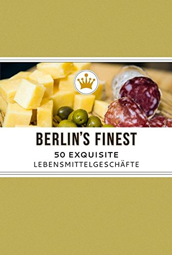 Lebensmittelgeschäfte (Berlin's Finest. Exquisite Lebensmittelgeschäfte in Berlin)