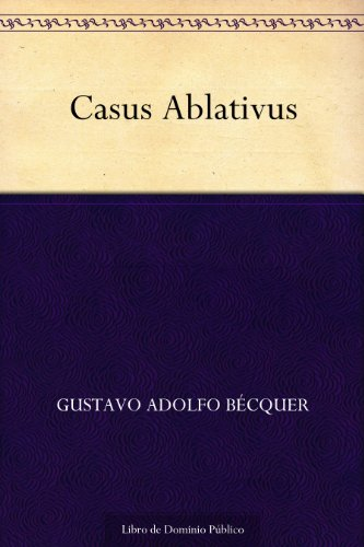 Casus Ablativus por Gustavo Adolfo Bécquer