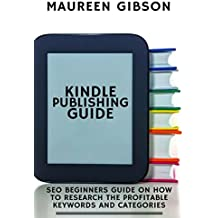 KINDLE PUBLISHING GUIDE: SEO Beginners Guide On How To Research The Profitable Keywords And Categories (Keyword research, amazon keyword research &  How ... keywords   Book 1) (English Edition)