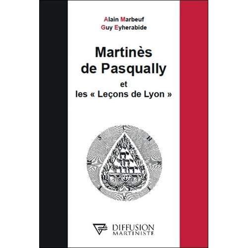 Martinès de Pasqually et les Leçons de Lyon