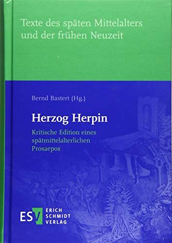 Herzog Herpin: Kritische Edition eines spätmittelalterlichen Prosaepos (Texte des späten Mittelalters und der frühen Neuzeit (TMA), Band 51)