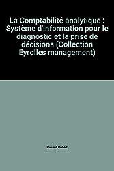 La Comptabilité analytique : Système d'information pour le diagnostic et la prise de décisions (Collection Eyrolles management)