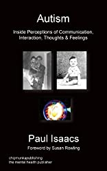 Autism: Inside Perceptions of Communication, Interaction, Thoughts & Feelings by Paul Isaacs (2014-03-20)