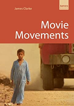 Movie Movements (Kamera Books) von [Clarke, James]