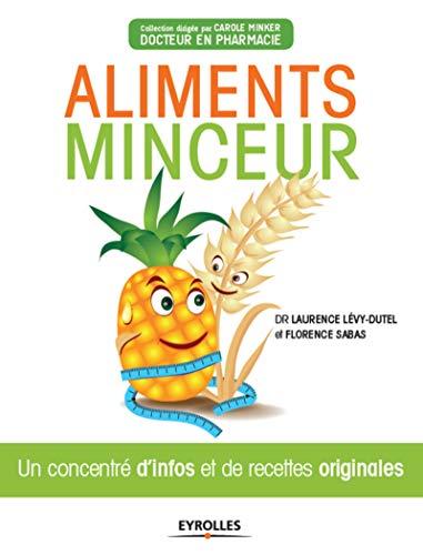 Aliments minceur: Un concentré d'infos et de recettes originales