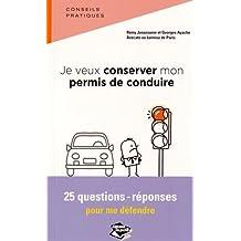 Je Veux Conserver Mon Permis de Conduire, 25 Questions-Reponses pour Agir