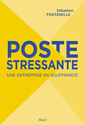 Poste stressante. Une entreprise en souffrance (DOCUMENTS (H.C))