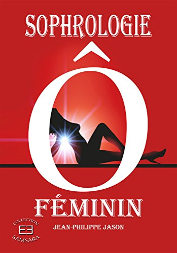 Sophrologie Ô féminin: 28 exercices pour nourrir ma féminité par Jean-Philippe Jason