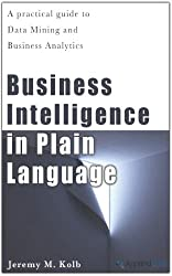 Business Intelligence in Plain Language: A practical guide to Data Mining and Business Analytics (English Edition)