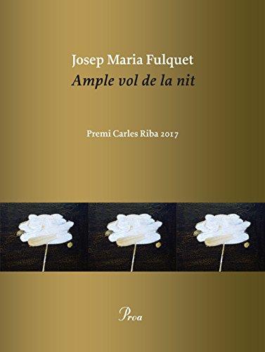 Ample vol de la nit: Premi Carles Riba 2017 (Catalan Edition)