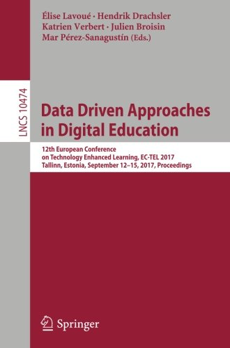 Data Driven Approaches in Digital Education: 12th European Conference on Technology Enhanced Learning, EC-TEL 2017, Tallinn, Estonia, September 12-15, ... (Lecture Notes in Computer Science)