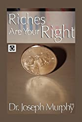 Riches Are Your Right by Joseph Murphy (2009-12-07)
