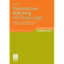 Statistisches Matching mit Fuzzy Logic: Theorie und Anwendung in Sozial- und Wirtschaftswissenschaften (Entwicklung und Management von Informationssystemen und intelligenter Datenauswertung)