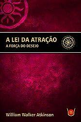 A Lei da Atração. A Força do Desejo (Em Portuguese do Brasil)