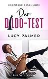 Der Dildo-Test | Erotische Geschichte: Sie muss alle seine Spielzeuge testen ... (Love, Passion & Sex) (German Edition)