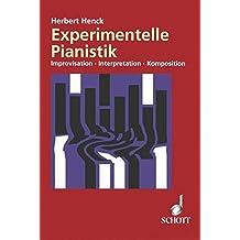 Experimentelle Pianistik: Improvisation - Interpretation - Komposition