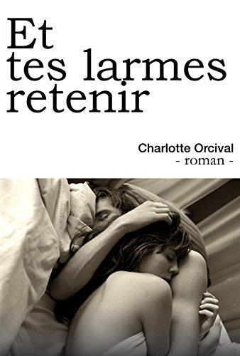 Et tes larmes retenir (2017) - Charlotte Orcival