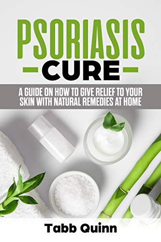 Psoriasis Relief (Psoriasis Cure: A Guide On How To Give Relief To Your Skin With Natural Remedies At Home (English Edition))