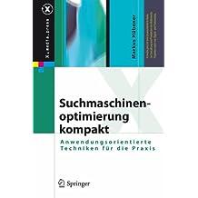 Suchmaschinenoptimierung Kompakt: Anwendungsorientierte Techniken Fur Die Praxis