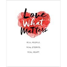 Love What Matters: Real People. Real Stories. Real Heart.