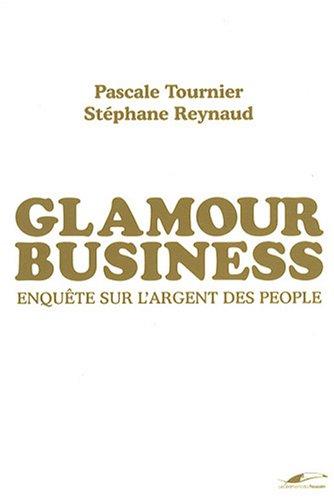 Glamour business : Enqute sur l'argent des people